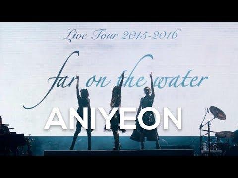 ANIYEON Kalafina  TOUR 2015~2016 far on the water Special Final @東京国際フォーラムホールA Blu ray