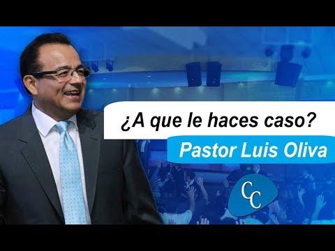 ¿A que le haces caso? - Pastor Luis Oliva