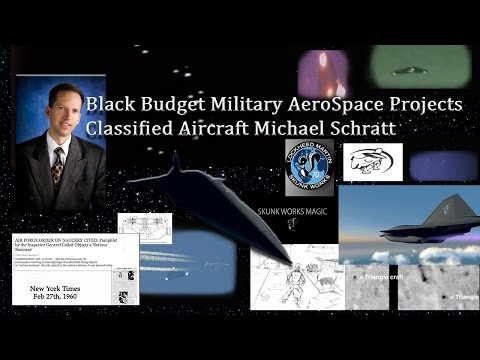 Black Budget Military AeroSpace Projects Classified US Aircraft Michael Schratt Interview