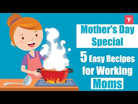 Mother's Day Special: 5 Easy Recipes For Working Moms