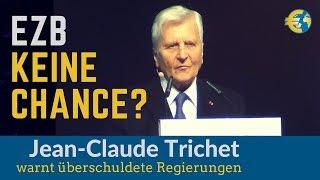 Spielraum der Zentralbanken äußerst begrenzt! Warnung von Ex-EZB Chef Jean-Claude Trichet