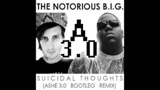 The Notorious B.I.G. - Suicidal Thoughts (Ashe 3.0 Dubstep Remix) [Biggie Smalls Dubstep Remix]