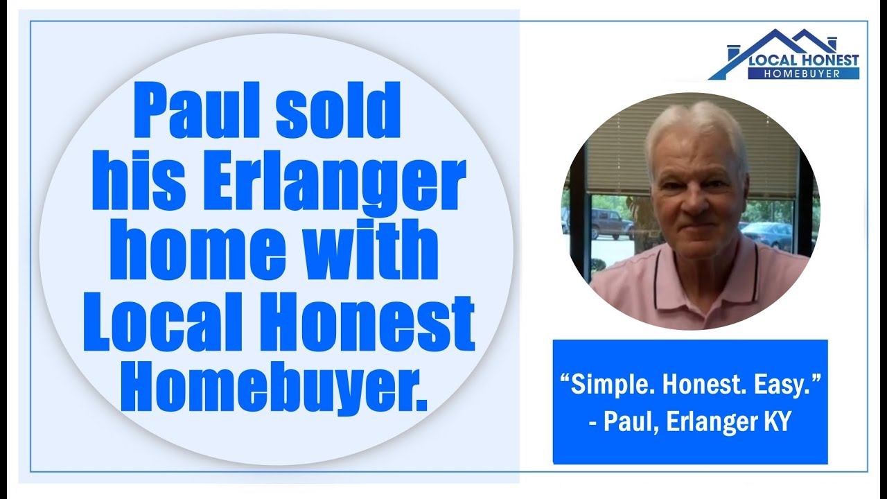 Paul sold his Erlanger home to Local Honest Homebuyer fast for cash