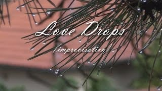 Love Drops (piano improvisation)