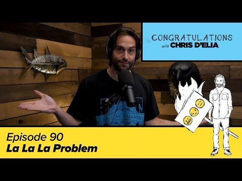 Congratulations Podcast w/ Chris D'Elia | EP90 - La La La Problem