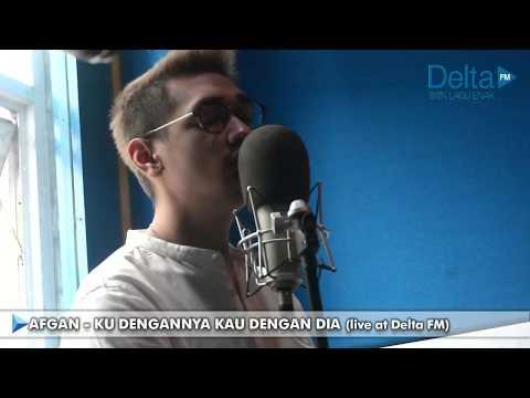 KU DENGANNYA KAU DENGAN DIA - AFGAN (live At Delta FM)