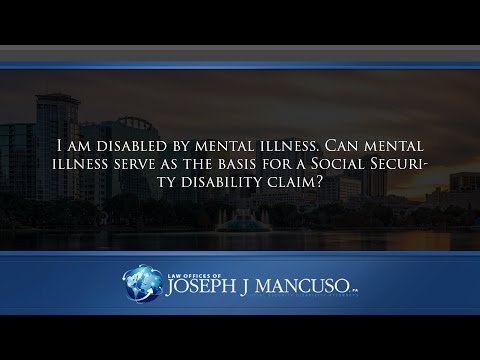 I am disabled by mental illness. Can mental illness serve as the basis for a Social Security...