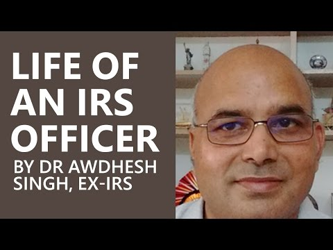 Life of an IRS Officer In India by Dr Awdhesh Singh [ex-IRS]
