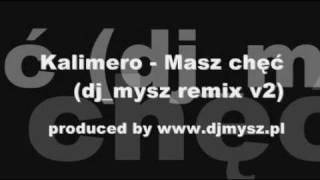 Kalimero - Masz chęć (dj_mysz extend v2 remix) [www.DJMYSZ.pl]