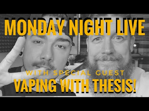 Monday Night Live! Special Guest Vaping With Thesis!