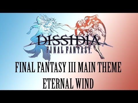 Dissidia Final Fantasy OST Final Fantasy III Main Theme ( Eternal Wind )
