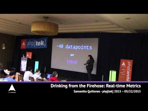 Drinking from the Firehose: Real-time Metrics — Samantha Quiñones — php[tek] 2015