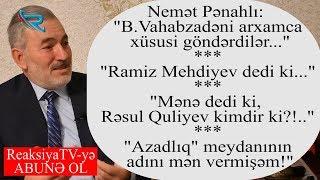 """Nemət Pənahlı: """"Heydər Əliyev məni çağırıb, dedi ki..."""" - İLK DƏFƏ SİRRLƏR AÇILDI - Siyasi reaksiya"""