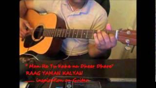 Raag Yaman Kalyan (Man Re Tu Kahe na Dheer Dhare) Guitar Cover