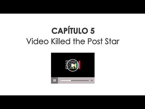 SEO para CEOs - Capítulo 5: Video Killed the Post Star