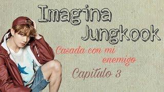 Imagina con Jungkook *Capitulo 3*~Casada con mi enemigo~