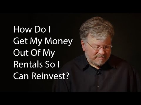 How Do I Get My Money Out Of My Rentals So I Can Reinvest?