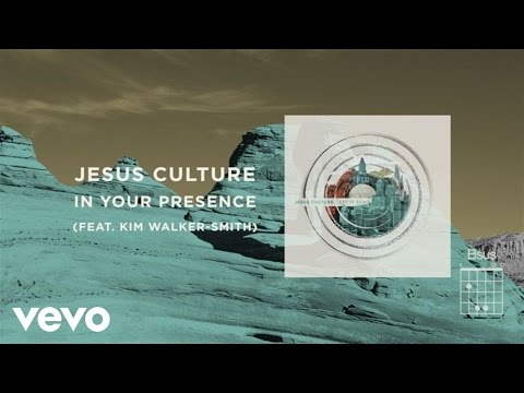 Jesus Culture - In Your Presence (Live/Lyrics And Chords) ft. Kim Walker-Smith