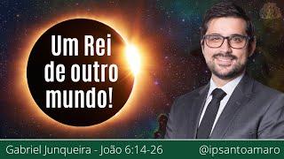 Um Rei de Outro Mundo! - Pr. Gabriel Junqueira