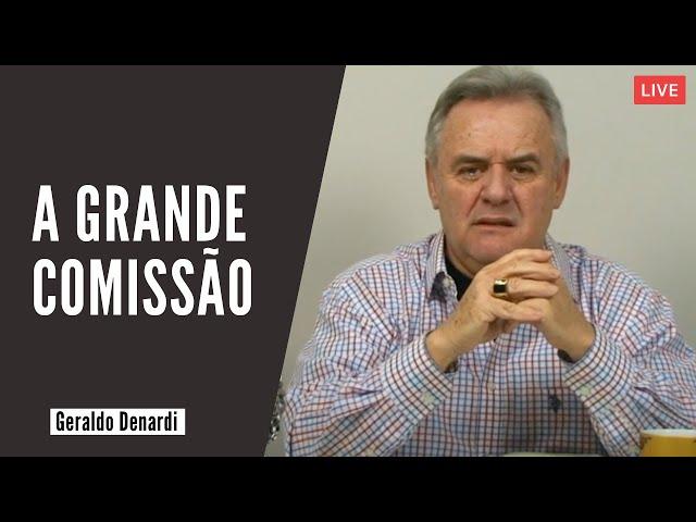 A Grande Comissão - Ap. Denardi - Live 21/05