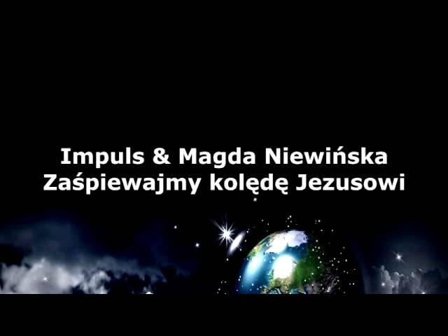 Impuls & Magda Niewińska - Zaśpiewajmy kolędę Jezusowi
