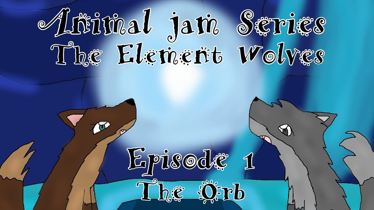 Animal jam Series: The Element Wolves (Episode 1 - The Orb)