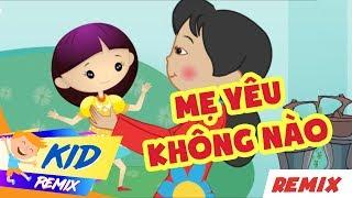 Mẹ Yêu Không Nào Remix ♦ Nhạc Thiếu Nhi Remix Hay Nhất 2018 » Remix For Kids