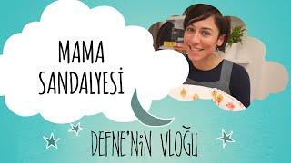 Mama Sandalyesi Seçerken Nelere Dikkat Edilmeli? | Defne'nin Vlog'u