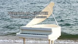 PERCAYALAH - ECOUTEZ (Piano Cover by Dui Montero)