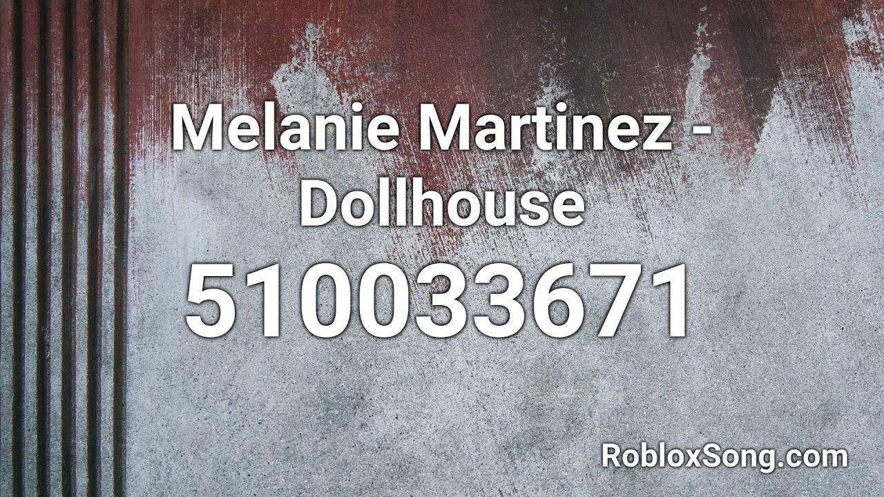 Melanie Martinez Dollhouse Roblox Id Music Code Youtube
