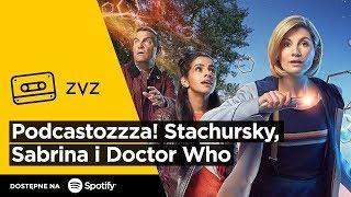 "ZVZ #129 – Podcastozzza! Stachursky, Sabrina i ""Doctor Who"""