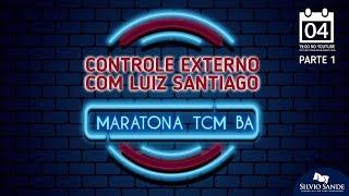 MARATONA TCM BA: Controle Externo com Luiz Santiago
