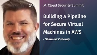 Building a Pipeline for Secure Virtual Machines in AWS | SANS Cloud Security Summit 2020