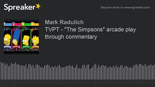 "TVPT - ""The Simpsons"" arcade play through commentary"