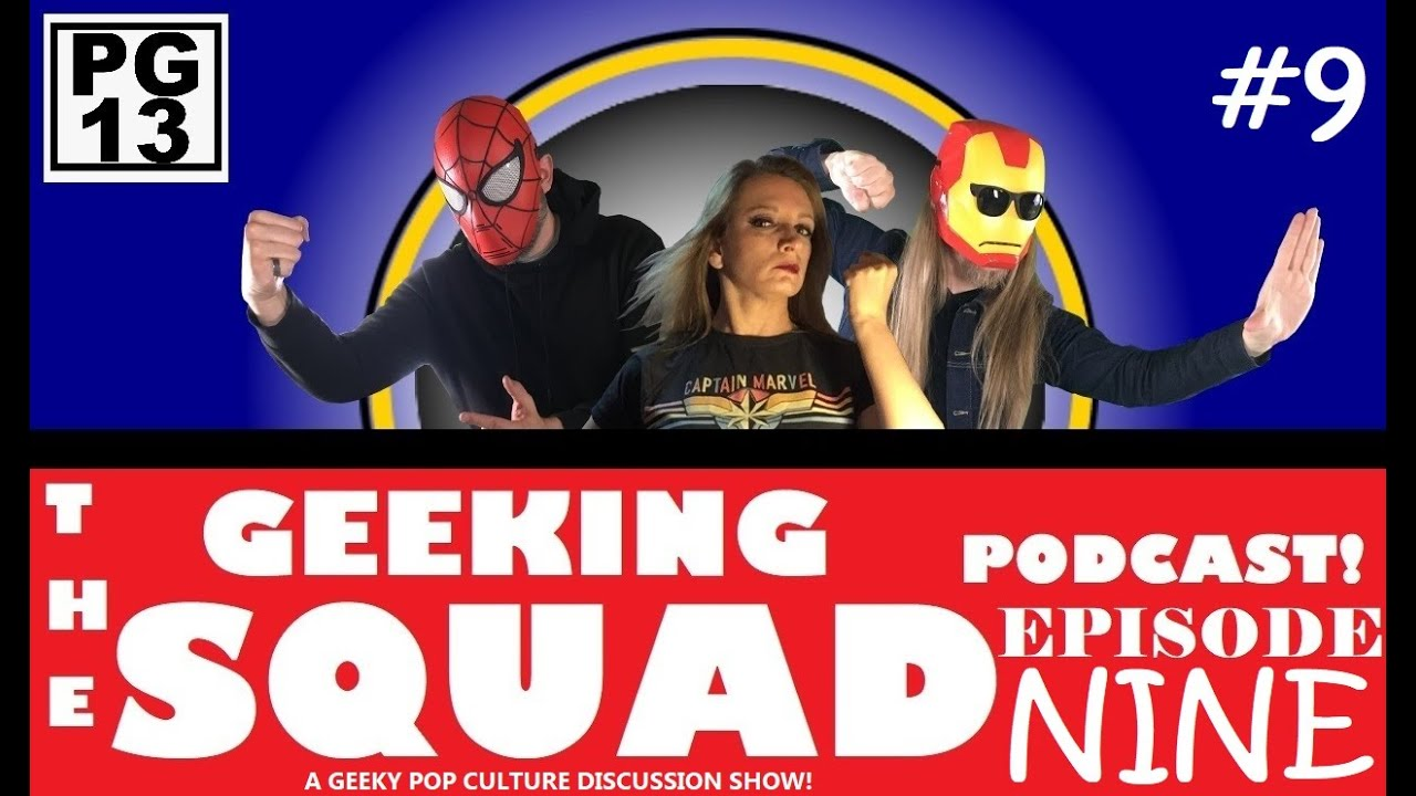 GEEKING SQUAD PODCAST: Episode NINE! (Star Wars Black Panther The Witcher & More Pop Culture talk!)