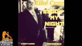 KiKe Cruz - Enjoy My Night [Thizzler.com Exclusive]