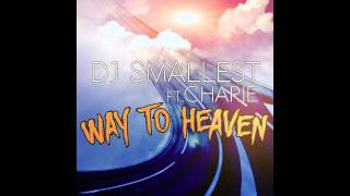 DJ Smallest ft Charie - Way to Heaven