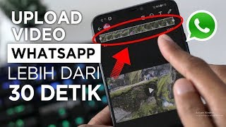 Cara Upload Status WhatsApp lebih dari 30 Detik   Tanpa Proses Pemotongan Video