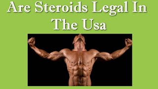 Are Steroids Legal In The Usa - Best Legal Steroids For Muscle Gain