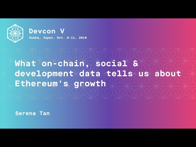 What on-chain, social & development data tells us about Ethereum's growth (Devcon5)