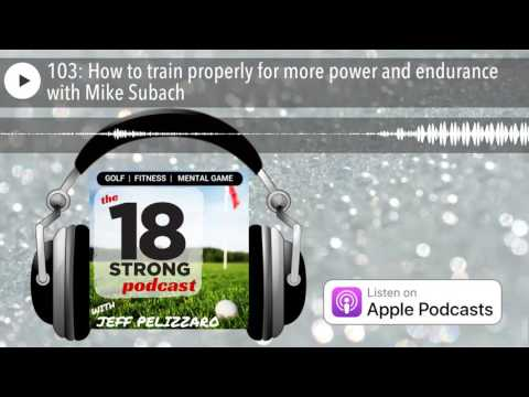 103: How to train properly for more power and endurance with Mike Subach