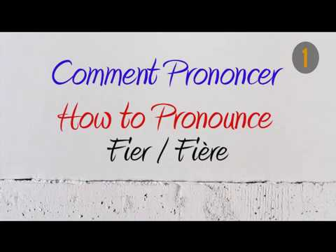 How To Pronounce – Comment Prononcer : Fier / Fière (Proud)