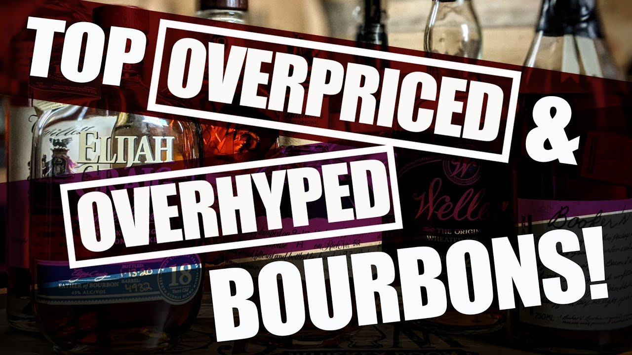 Top Overhyped and Overpriced Bourbons & Whiskeys!