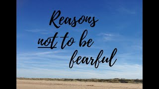 Reasons not to be fearful 4