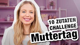10 Zutaten Challenge | Muttertag ❤️