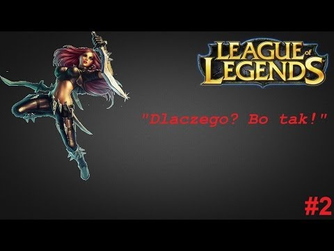 League of Legends #2 - lamimy na botach (Katarina)