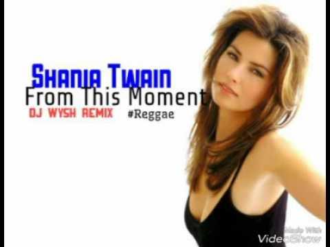 Dj Wysh - From This Moment ft. Shania Twain #Reggae