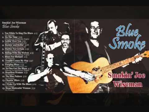 Too White to Sing the Blues - Smokin' Joe Wiseman