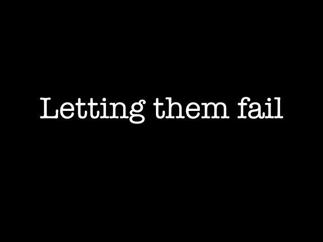 Letting them fail