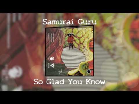 Samurai Guru - So Glad You Know